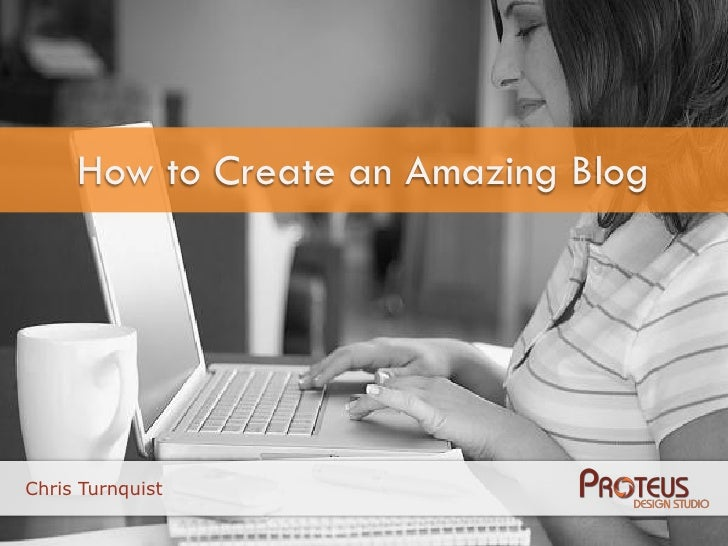 How to Create an Amazing Blog     Chris Turnquist