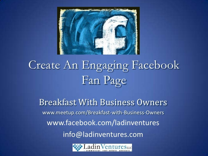 Create An Engaging Facebook Fan Page<br />Breakfast With Business Owners<br />www.meetup.com/Breakfast-with-Business-Owner...