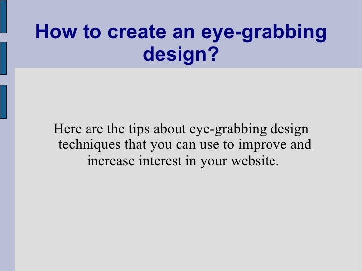 How to create an eye-grabbing design? Here are the tips about eye-grabbing design techniques that you can use to improve a...
