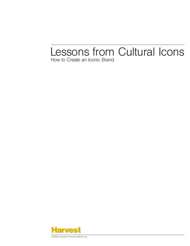 LessonsIconic Brand Cultural IconsHow to Create an                 from©2002 Harvest Communications LLC