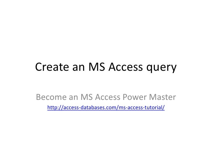 Create an MS Access query<br />Become an MS Access Power Master<br />http://access-databases.com/ms-access-tutorial/<br />