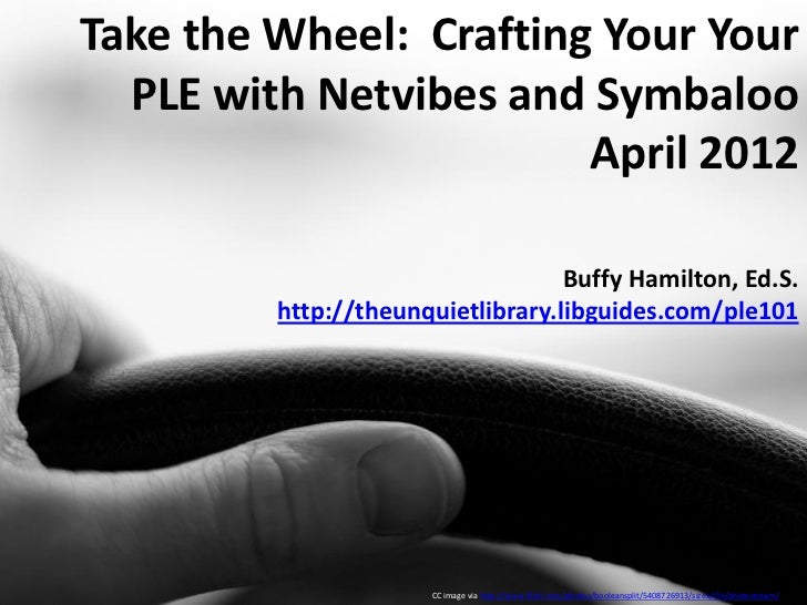 Take the Wheel:  Crafting Your Your PLE with Netvibes and Symbaloo by Buffy Hamilton, April 2012