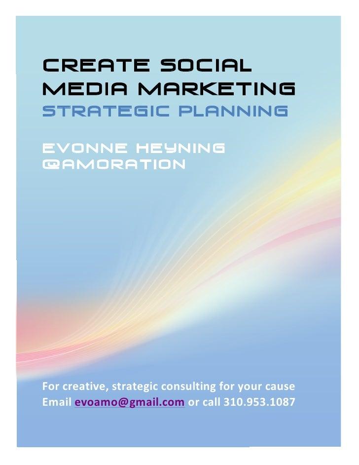 CreatE SocialMedia MarketingSTRATEGIC PLANNINGEvonne Heyning@amoration             For creativ...