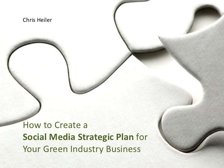Chris HeilerHow to Create aSocial Media Strategic Plan forYour Green Industry Business