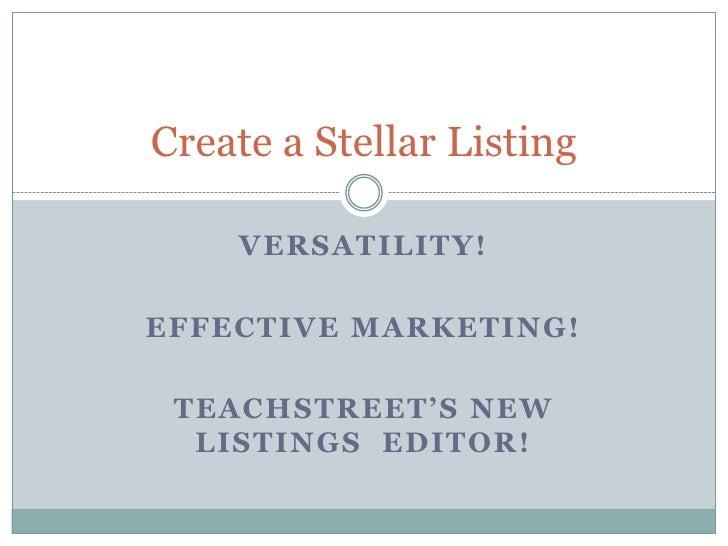 Versatility!<br />Effective Marketing!<br />TeachStreet'sNew Listings  Editor!<br />Create a Stellar Listing<br />