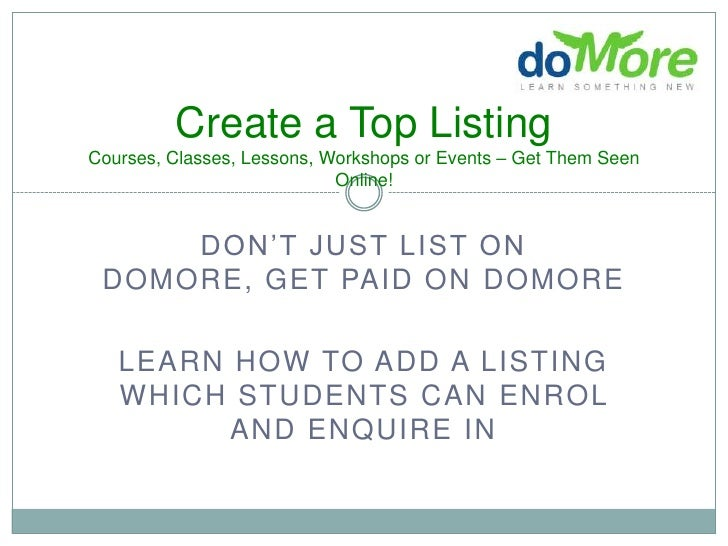 Create a Top ListingCourses, Classes, Lessons, Workshops or Events – Get Them Seen Online!<br />Don't just list on doMore,...