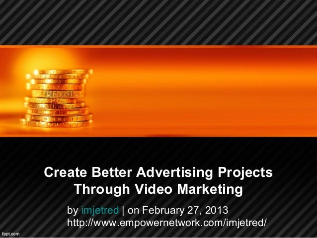 Create Better Advertising ProjectsThrough Video Marketingby imjetred | on February 27, 2013http://www.empowernetwork.com/i...