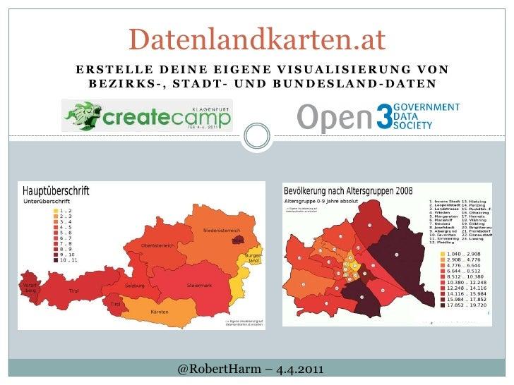 Datenlandkarten.at<br />Erstelledeine eigene Visualisierung von Bezirks-, Stadt- und Bundesland-Daten<br />@RobertHarm– 4....