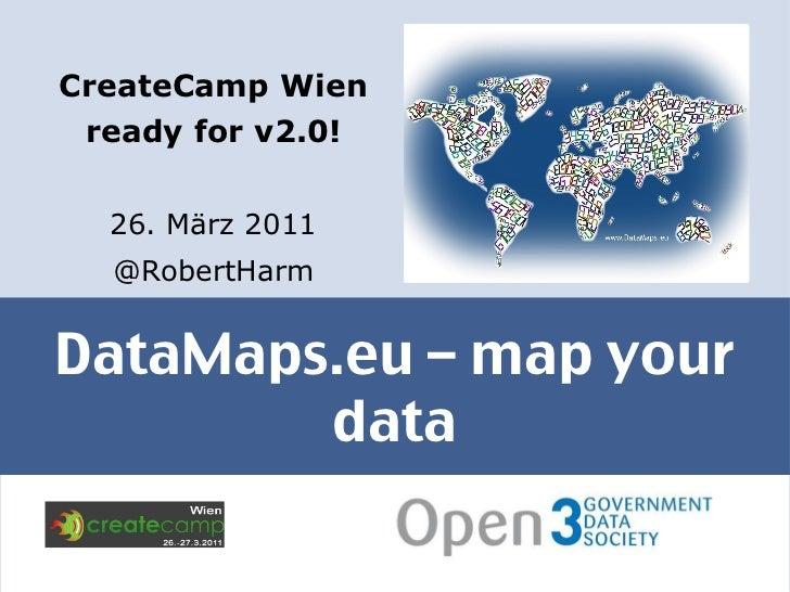 DataMaps.eu – map your data <ul><li>CreateCamp Wien ready for v2.0! </li></ul><ul><li>26. März 2011 </li></ul><ul><li>@Rob...