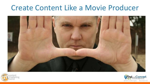 @BernieBorges #cmworld Create Content Like a Movie Producer