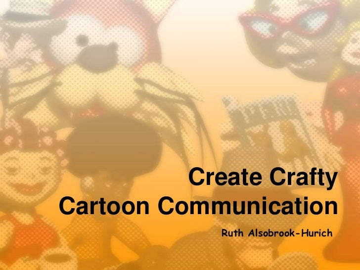 Create CraftyCartoon Communication             Ruth Alsobrook-Hurich