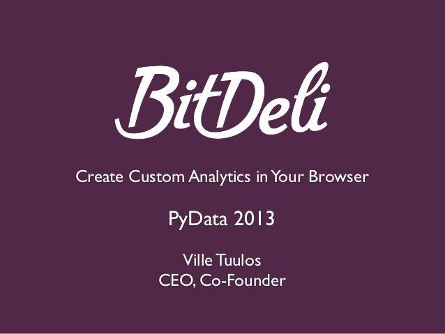 Create Custom Analytics inYour BrowserPyData 2013Ville TuulosCEO, Co-Founder