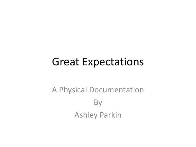 Great Expectations A Physical Documentation By Ashley Parkin