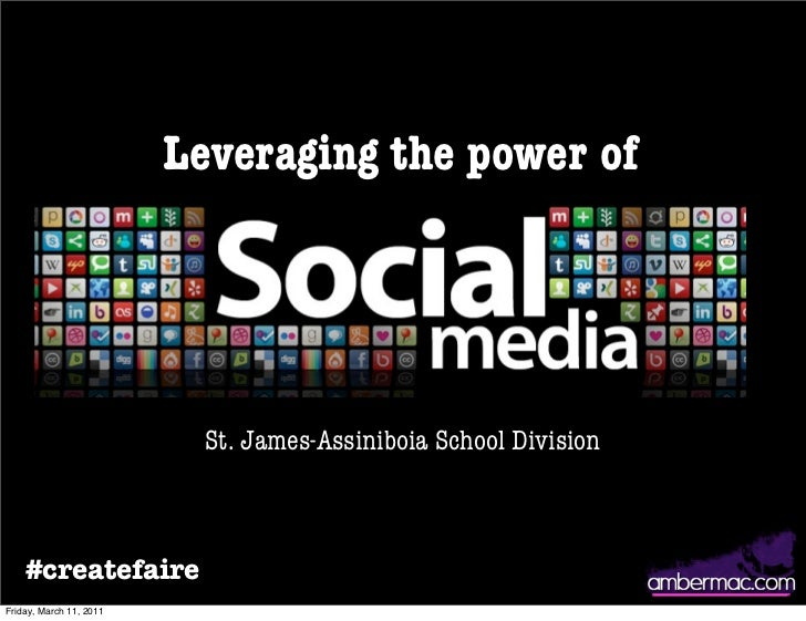 Leveraging the power of                           St. James-Assiniboia School Division    #createfaireFriday, March 11, 2011