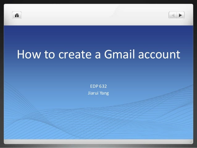 How to create a Gmail account EDP 632 Jiarui Yang