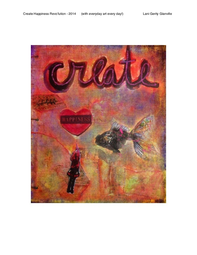 Create Happiness Revo'lution - 2014  (with everyday art every day!)  Lani Gerity Glanville