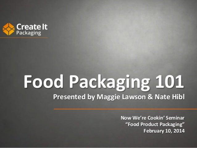 Food  Packaging  101   Presented  by  Maggie  Lawson  &  Nate  Hibl         Now  We're  Cookin...