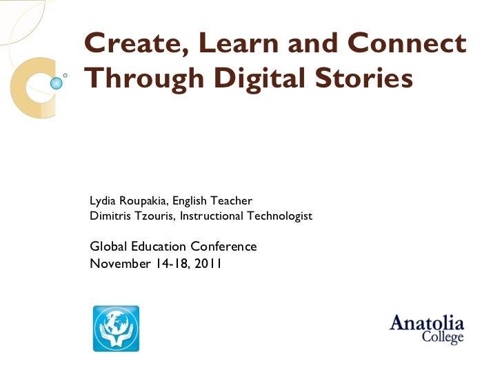 Create, Learn and Connect  Through Digital Stories Lydia Roupakia , English Teacher Dimitris Tzouris , Instructional Techn...