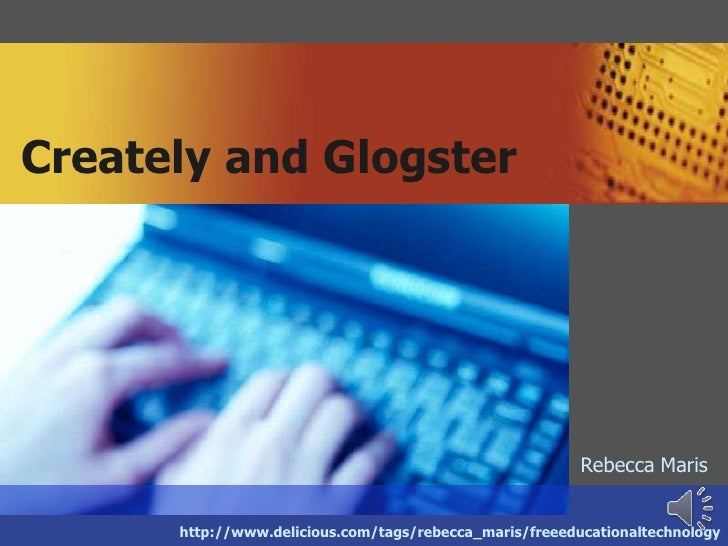 http://www.delicious.com/tags/rebecca_maris/freeeducationaltechnology<br />Creately and Glogster<br />Rebecca Maris<br />