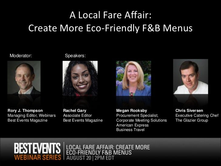 A Local Fare Affair:           Create More Eco-Friendly F&B Menus  Moderator:                  Speakers:     Rory J. Thomp...
