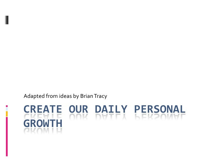 Create our Daily Personal Growth <br />Adapted from ideas by Brian Tracy <br />