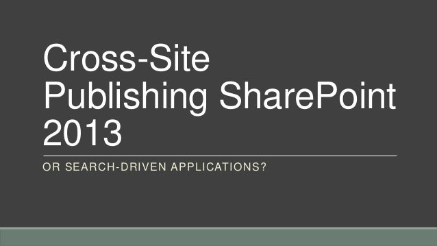 Cross-SitePublishing SharePoint2013OR SEARCH-DRIVEN APPLICATIONS?