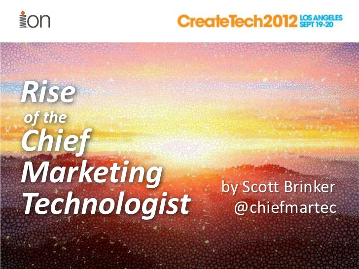 Riseof theChiefMarketing      by Scott BrinkerTechnologist    @chiefmartec