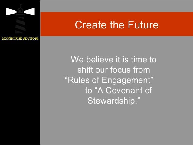 """LIGHTHOUSE ADVISORS Create the Future We believe it is time to shift our focus from """"Rules of Engagement"""" to """"A Covenant o..."""