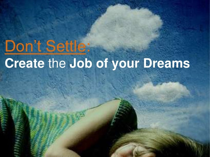 Don't Settle:Create the Job of your Dreams
