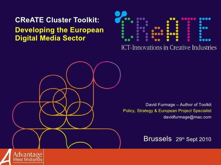 CReATE Cluster Toolkit:  Developing the European Digital Media Sector David Furmage – Author of Toolkit Policy, Strategy &...