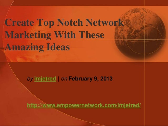 Create top notch network marketing with these amazing ideas