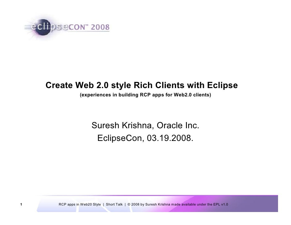 Create Web 2.0 style Rich Clients with Eclipse                    (experiences in building RCP apps for Web2.0 clients)   ...
