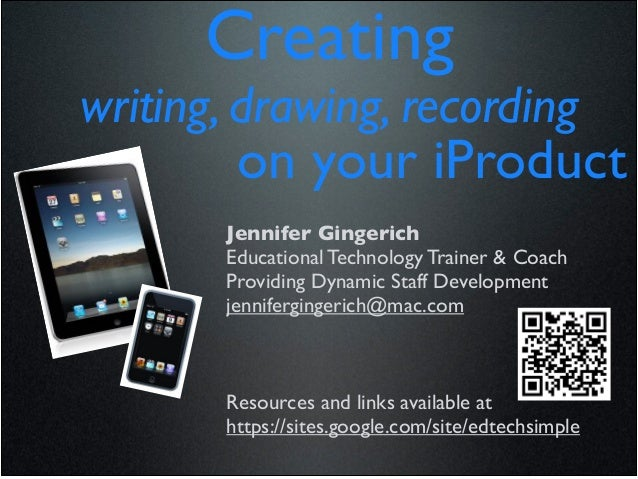 Creating	writing, drawing, recording	         on your iProduct	        Jennifer Gingerich	        Educational Technology T...