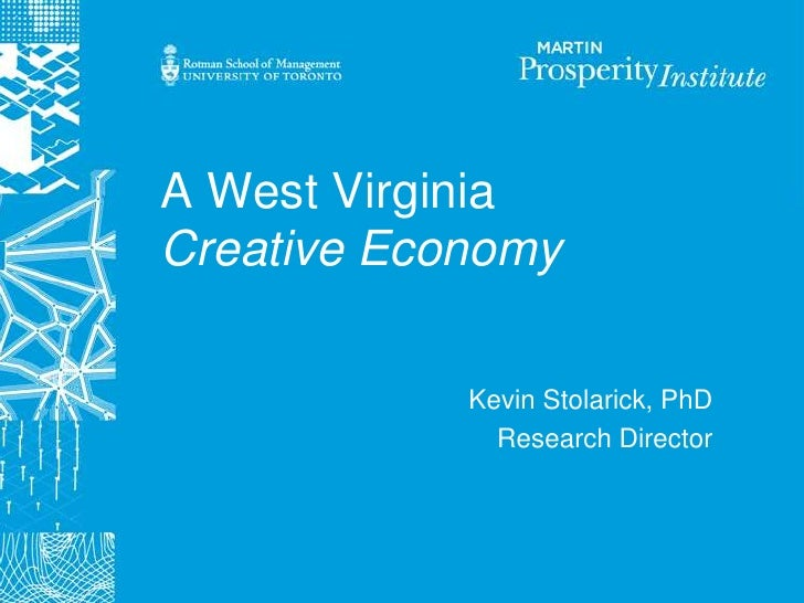 A West Virginia Creative Economy              Kevin Stolarick, PhD               Research Director