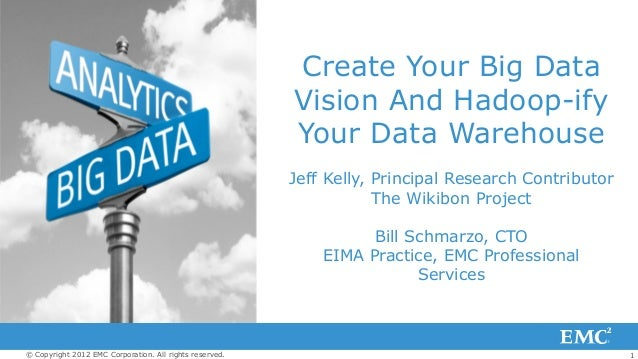 1© Copyright 2012 EMC Corporation. All rights reserved. Create Your Big Data Vision And Hadoop-ify Your Data Warehouse Jef...