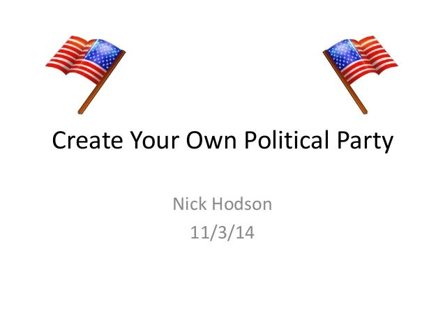 create your own political party New political parties seem to be springing up everywhere how to start your own party by brian wheeler but after that you are on your own the jury team wants people to select candidates by text.