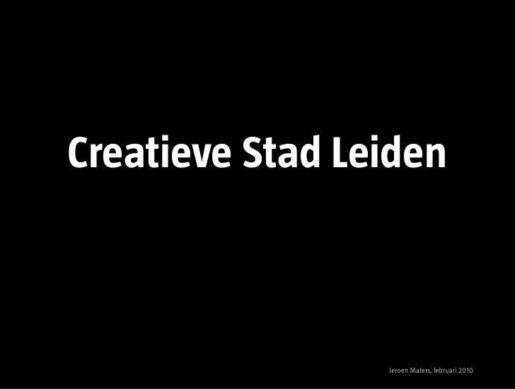 Creatieve Stad Leiden                     Jeroen Maters, februari 2010