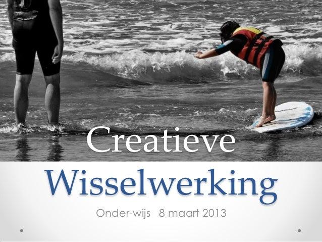 CreatieveWisselwerking  Onder-wijs 8 maart 2013