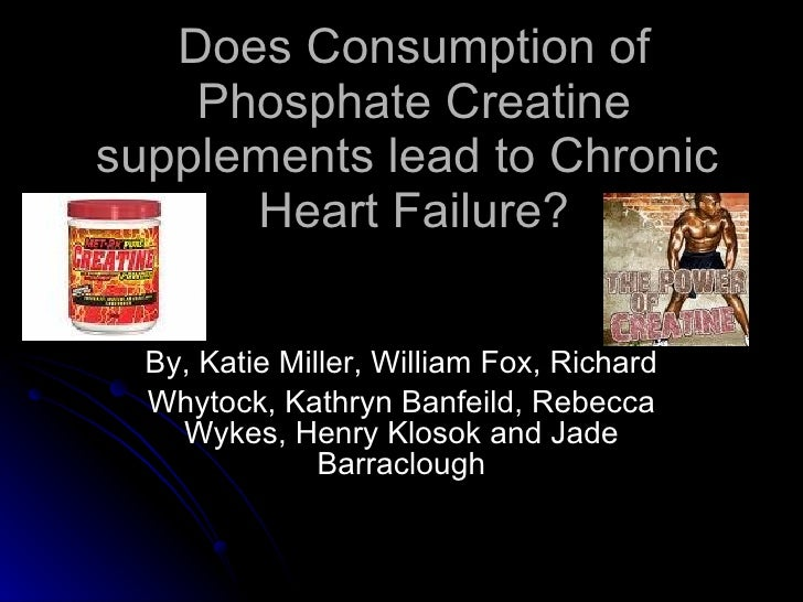 Does Consumption of Phosphate Creatine supplements lead to Chronic  Heart Failure? By, Katie Miller, William Fox, Richard ...