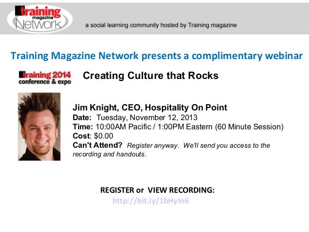 Training Magazine Network presents a complimentary webinar Creating Culture that Rocks Jim Knight, CEO, Hospitality On Poi...