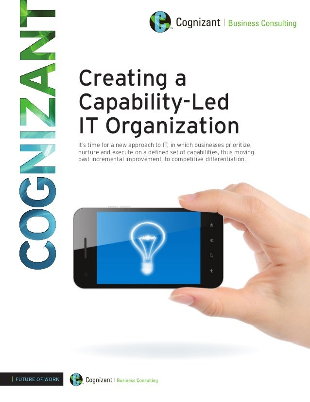 Creating a Capability-Led IT Organization It's time for a new approach to IT, in which businesses prioritize, nurture and ...