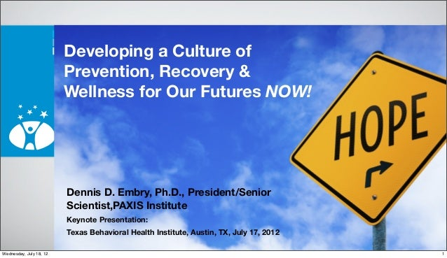 Developing a Culture of Prevention, Recovery & Wellness for Our Futures NOW! Dennis D. Embry, Ph.D., President/Senior Scie...
