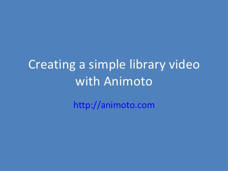 Creating a simple library video with Animoto http://animoto.com