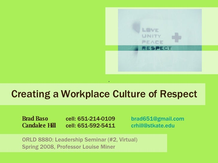 Creating a Workplace Culture of Respect Brad Baso   cell: 651-214-0109  [email_address] Candalee Hill cell: 651-592-5411 [...