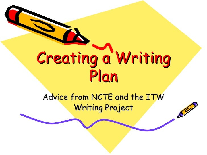 Creating a Writing Plan Advice from NCTE and the ITW Writing Project