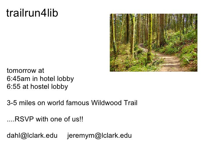trailrun4lib    tomorrow at 6:45am in hotel lobby 6:55 at hostel lobby  3-5 miles on world famous Wildwood Trail  ....RSVP...