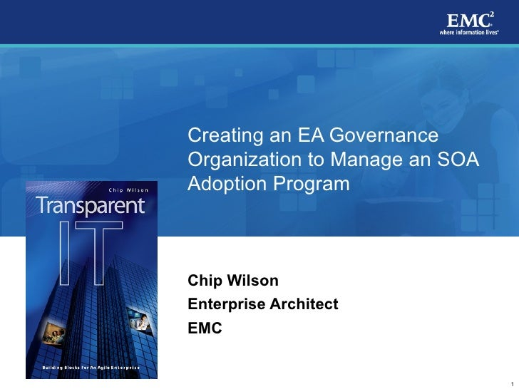 Creating an EA Governance Organization to Manage an SOA Adoption Program Chip Wilson  Enterprise Architect EMC Chip Wilson
