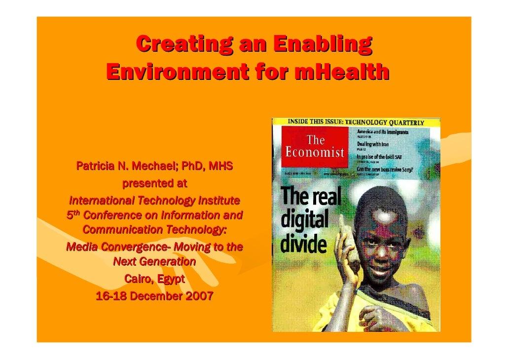 Creating an Enabling        Environment for mHealth     Patricia N. Mechael; PhD, MHS             presented at Internation...