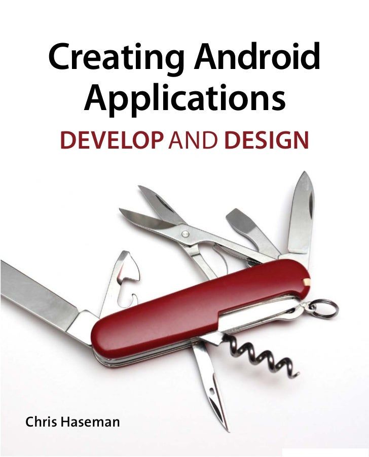 Creating Android     Applications    DEVELOP AND DESIGNChris Haseman