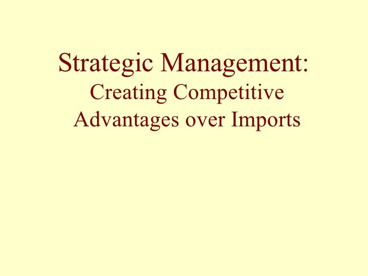 Creating Competitive Advantages Over Imports
